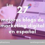 Los 27 mejores blogs de marketing digital en español